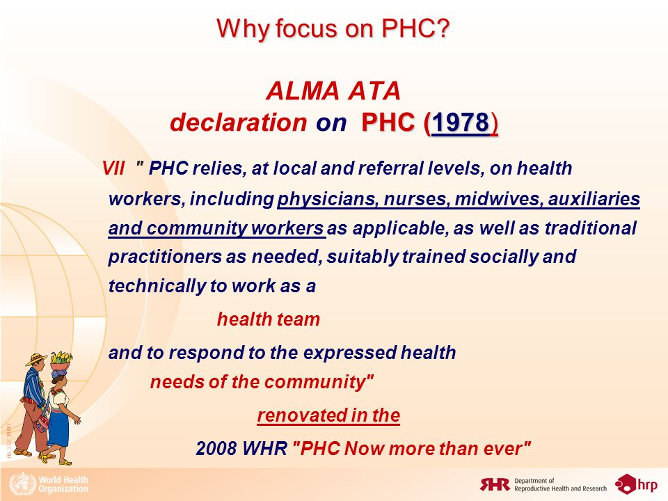 08_XXX_MM4 Through PHC to attain the MDG 5B Universal Access to RH Through SRH care provided within Primary Health Care systems Within PHC it is possible to make Reproductive Health services accessible to the people in greatest need SRH services, if properly provided, promotes and fulfils the human rights of the users: the best contribution to achieving the international goals