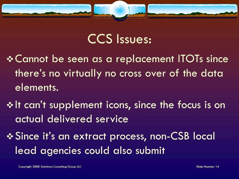 CCS Issues:  Cannot be seen as a replacement ITOTs since there's no virtually no cross over of the data elements.