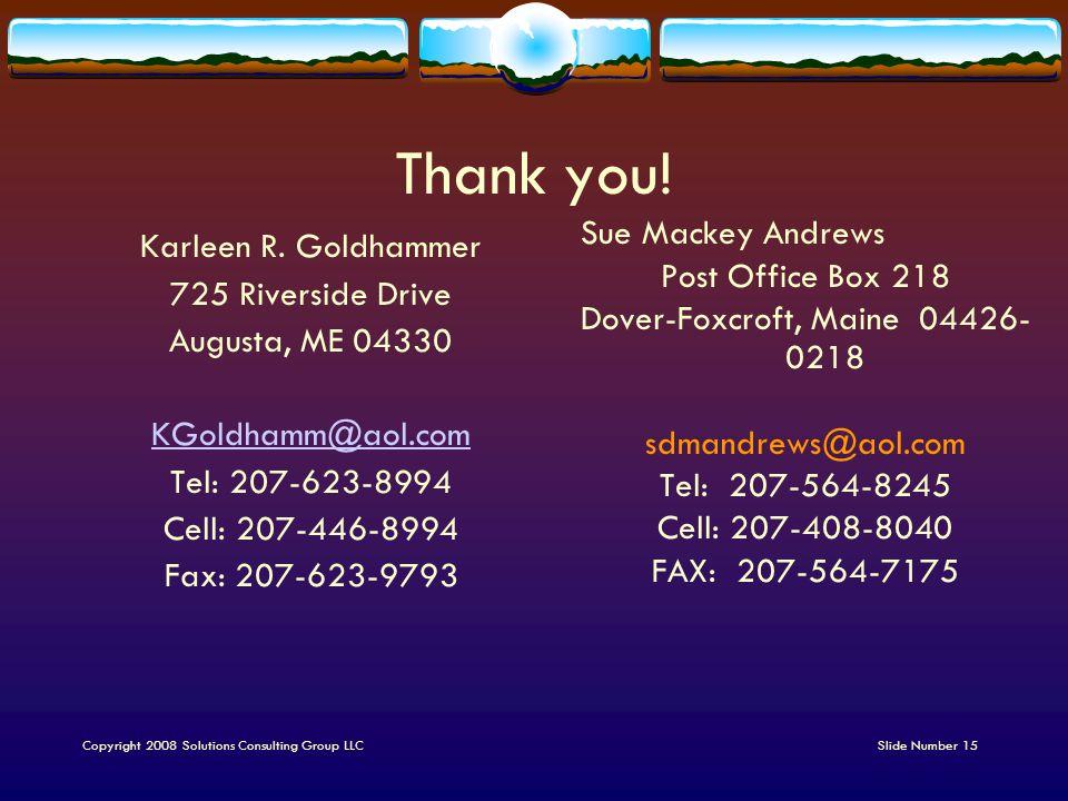 Slide Number 15 Thank you! Karleen R. Goldhammer 725 Riverside Drive Augusta, ME 04330 KGoldhamm@aol.com Tel: 207-623-8994 Cell: 207-446-8994 Fax: 207