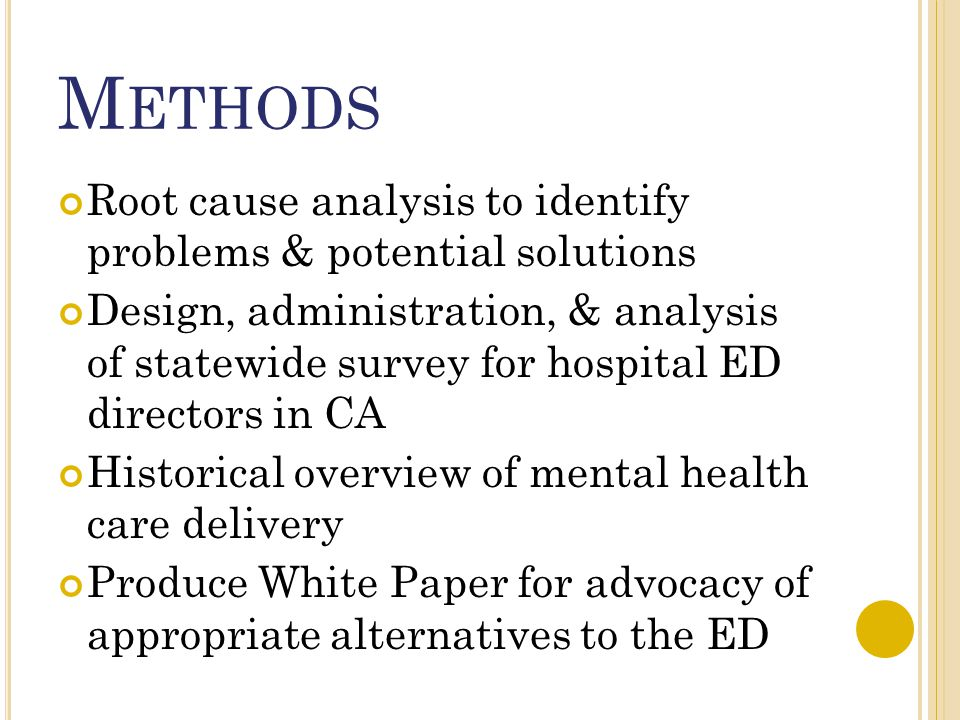 M ETHODS Root cause analysis to identify problems & potential solutions Design, administration, & analysis of statewide survey for hospital ED directo