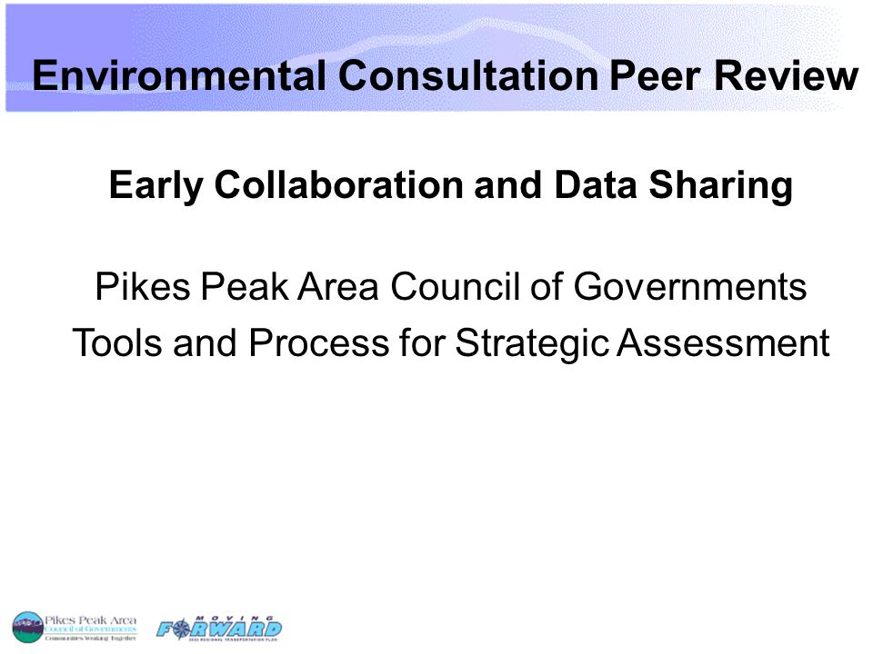 Environmental Consultation Peer Review Early Collaboration and Data Sharing Pikes Peak Area Council of Governments Tools and Process for Strategic Assessment