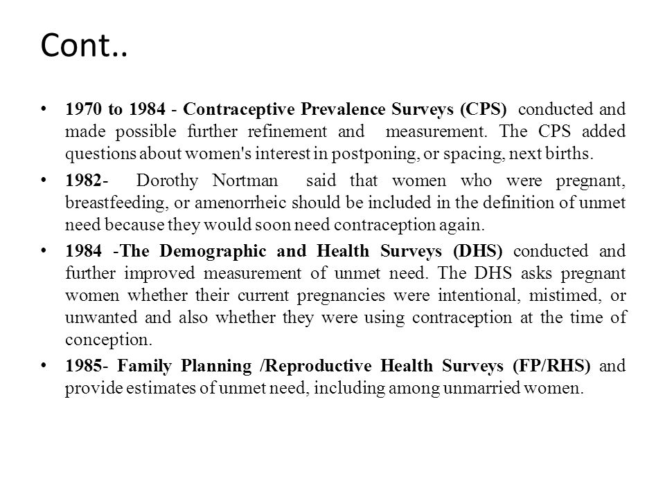 Cont.. 1970 to 1984 - Contraceptive Prevalence Surveys (CPS) conducted and made possible further refinement and measurement. The CPS added questions a
