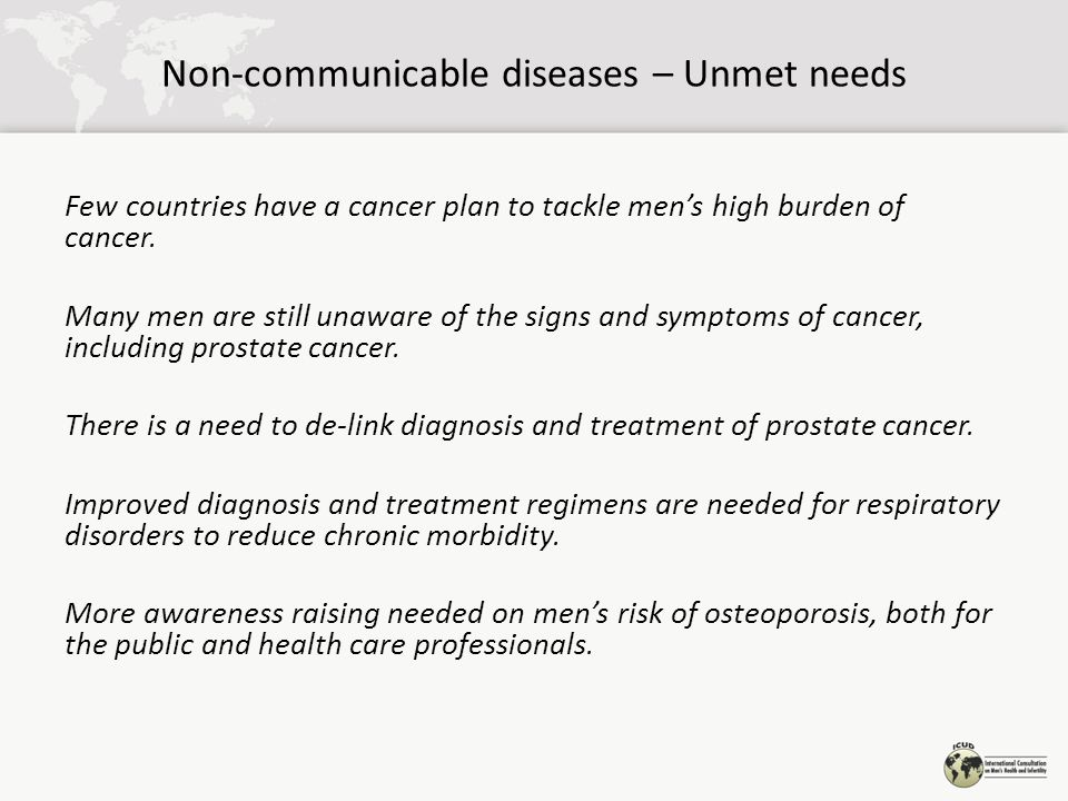 Non-communicable diseases – Unmet needs Few countries have a cancer plan to tackle men's high burden of cancer.