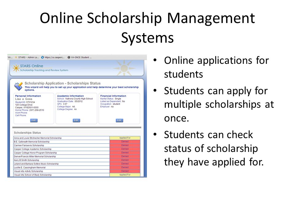 Online Scholarship Management Systems Online applications for students Students can apply for multiple scholarships at once. Students can check status