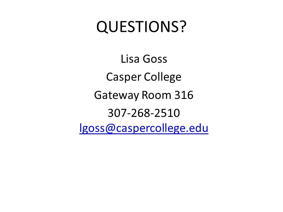 QUESTIONS? Lisa Goss Casper College Gateway Room 316 307-268-2510 lgoss@caspercollege.edu lgoss@caspercollege.edu