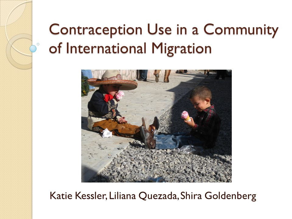 Contraception Use in a Community of International Migration Katie Kessler, Liliana Quezada, Shira Goldenberg
