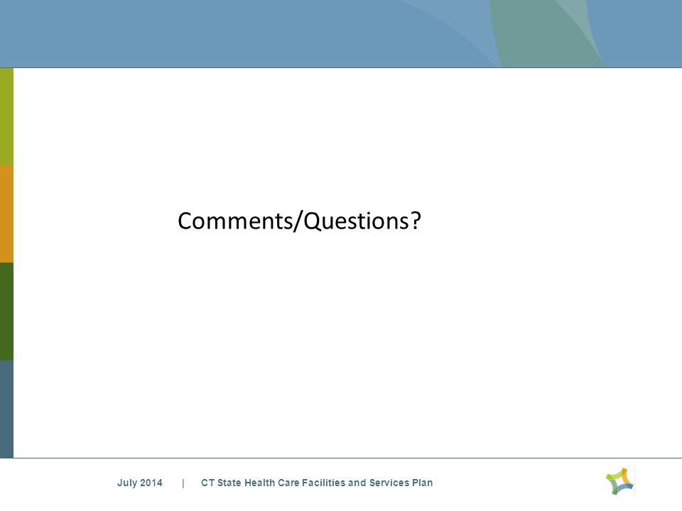 Comments/Questions July 2014 | CT State Health Care Facilities and Services Plan