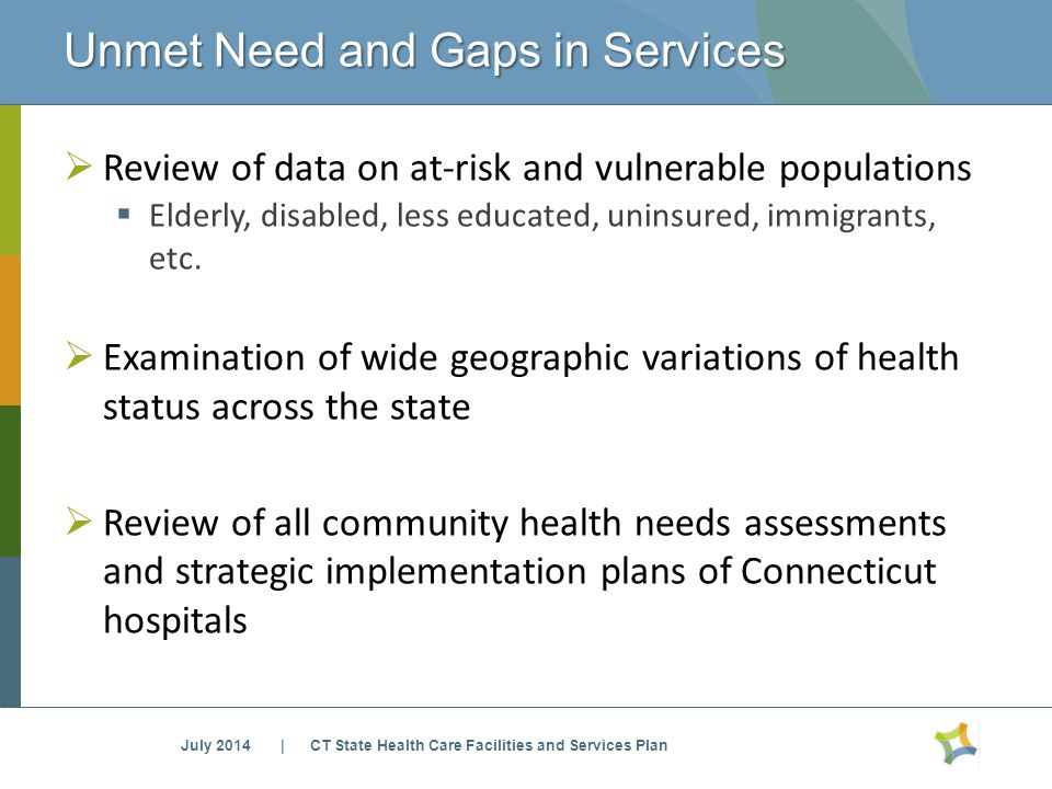 Unmet Need and Gaps in Services  Review of data on at-risk and vulnerable populations  Elderly, disabled, less educated, uninsured, immigrants, etc.