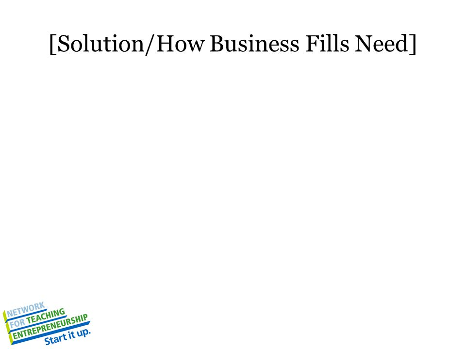 [Solution/How Business Fills Need]