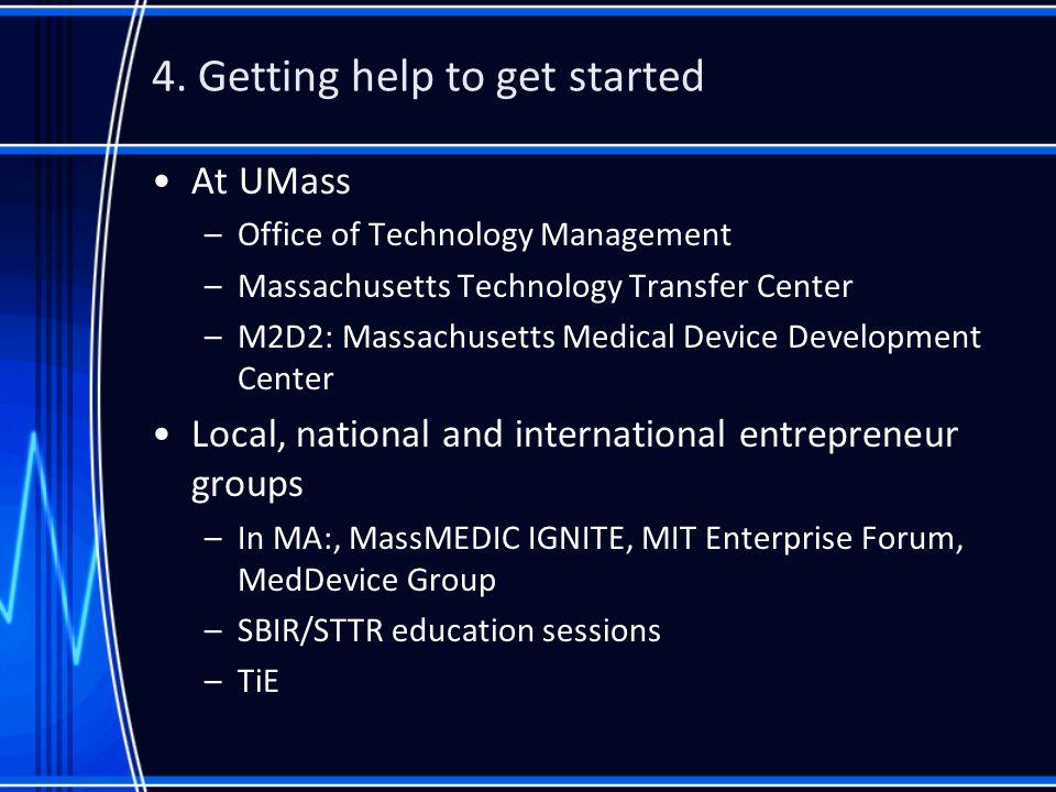 4. Getting help to get started At UMass –Office of Technology Management –Massachusetts Technology Transfer Center –M2D2: Massachusetts Medical Device