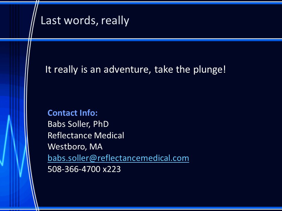 Last words, really It really is an adventure, take the plunge.
