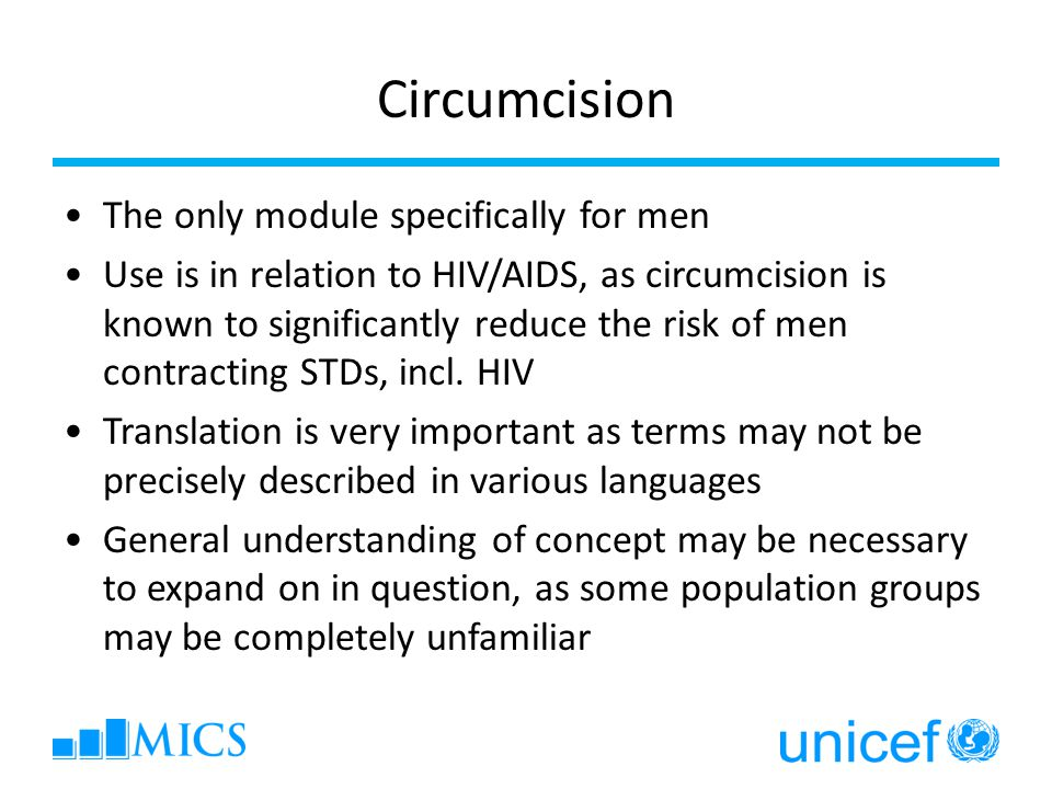 Circumcision The only module specifically for men Use is in relation to HIV/AIDS, as circumcision is known to significantly reduce the risk of men contracting STDs, incl.
