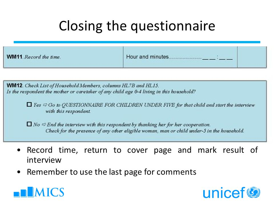 Closing the questionnaire Record time, return to cover page and mark result of interview Remember to use the last page for comments