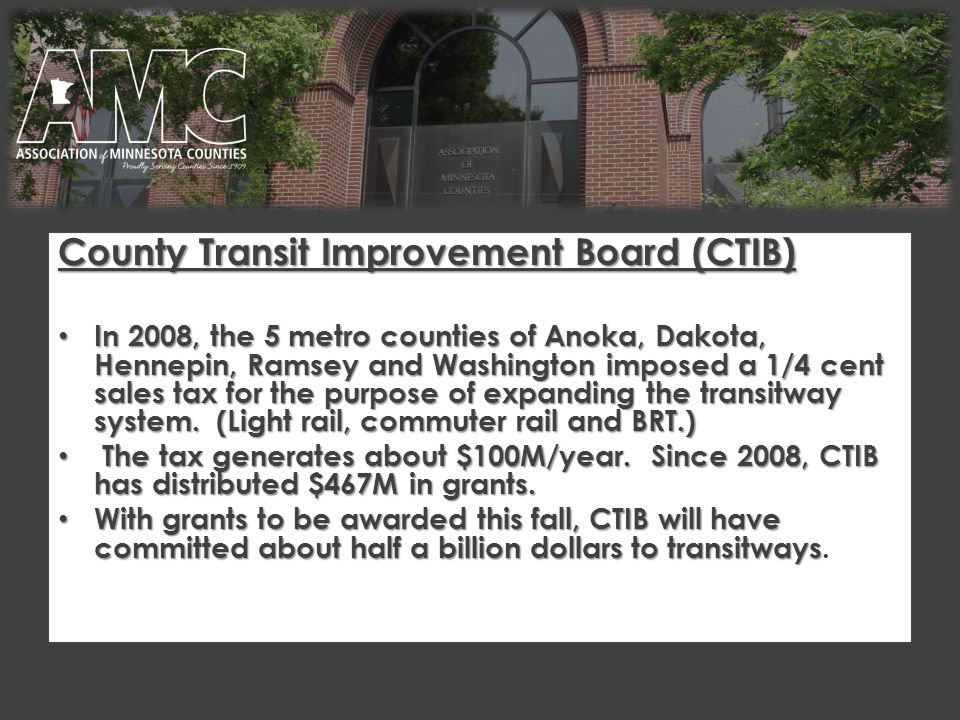 County Transit Improvement Board (CTIB) In 2008, the 5 metro counties of Anoka, Dakota, Hennepin, Ramsey and Washington imposed a 1/4 cent sales tax for the purpose of expanding the transitway system.