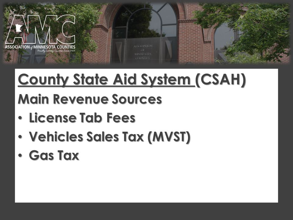 Distribution of Funds CSAH Distribution of Funds Apportionment Formula– old money 10% equal to all counties 10% equal to all counties 10% proportional based on vehicle registration 10% proportional based on vehicle registration 30% based on county lane miles 30% based on county lane miles 50% county construction needs 50% county construction needs