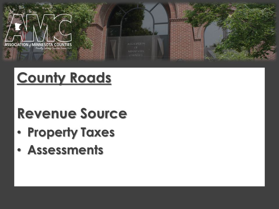County Roads Revenue Source Property Taxes Property Taxes Assessments Assessments