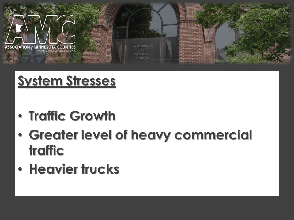 System Stresses Traffic Growth Traffic Growth Greater level of heavy commercial traffic Greater level of heavy commercial traffic Heavier trucks Heavier trucks