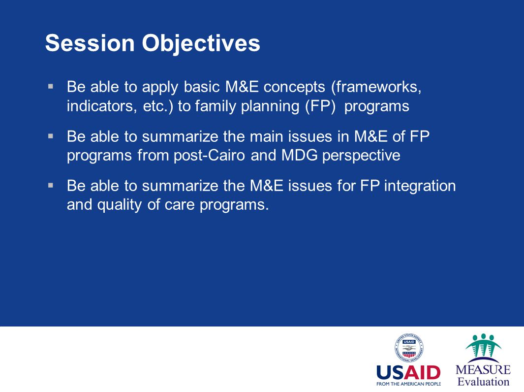 Session Overview 1.Background on FP and current context 2.FP framework 3.FP Indicators 4.Monitoring quality of care 5.Evaluating the impact of quality 6.Integration of FP into other health programs