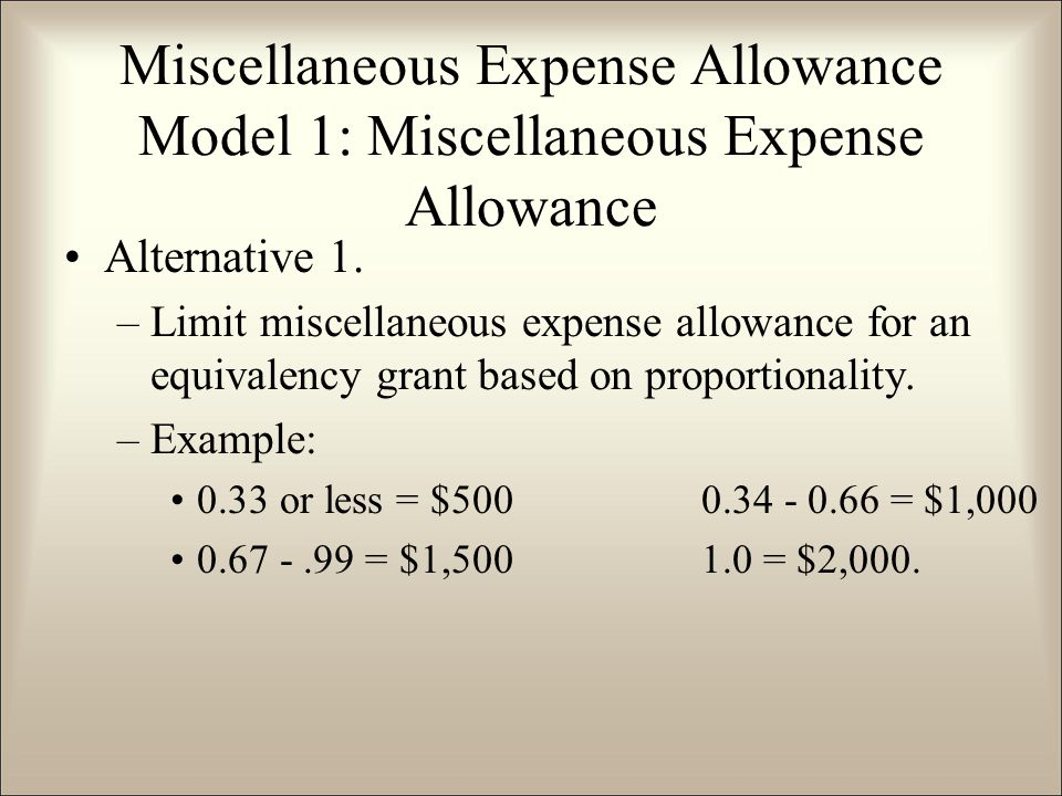 Alternative 1. –Limit miscellaneous expense allowance for an equivalency grant based on proportionality. –Example: 0.33 or less = $5000.34 - 0.66 = $1