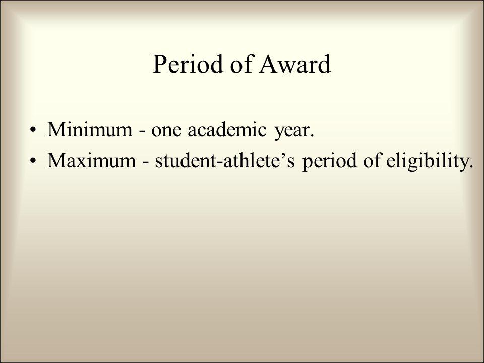 Period of Award Minimum - one academic year. Maximum - student-athlete's period of eligibility.