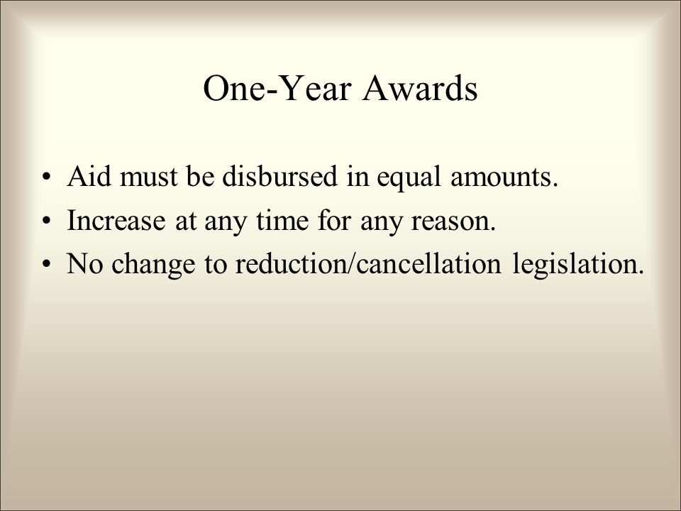 One-Year Awards Aid must be disbursed in equal amounts.