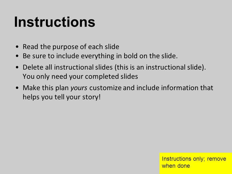 Instructions Read the purpose of each slide Be sure to include everything in bold on the slide. Delete all instructional slides (this is an instructio