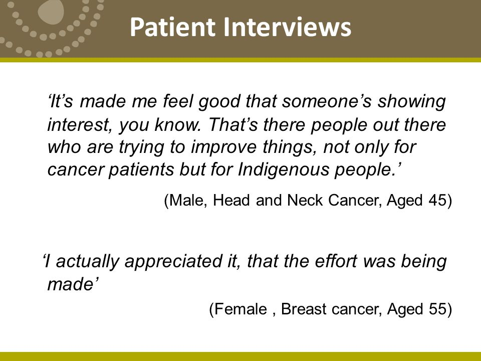 Patient Interviews 'It's made me feel good that someone's showing interest, you know.