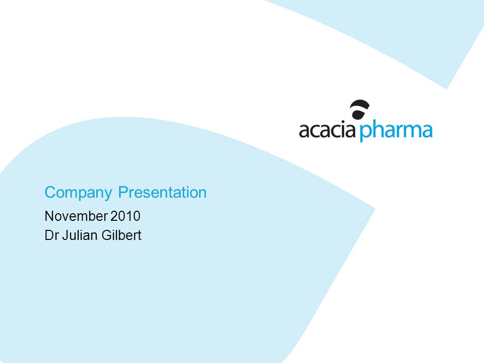 Introduction Acacia Pharma is a focused, cancer supportive care company –A significant, growing commercial opportunity with high unmet needs Experienced management team, track record of value creation Investment from Gilde Healthcare Partners & Management Generated a clinical pipeline with multiple, near term, value inflection points, using proprietary in-house R&D engine –High probability of success, based on established drugs –High value, unmet medical need Investment of £6.5 million from Gilde & Management –Cash through to December 2011 delivering Phase I & II for APD515 (xerostomia) Phase IIa PoC for APD421 & APD403 (PONV & CINV) Phase IIa PoC for APD209 (cancer cachexia)
