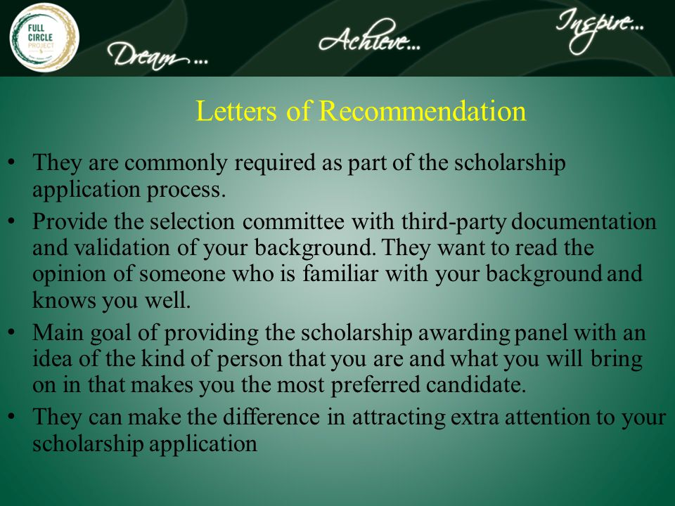 Letters of Recommendation They are commonly required as part of the scholarship application process.