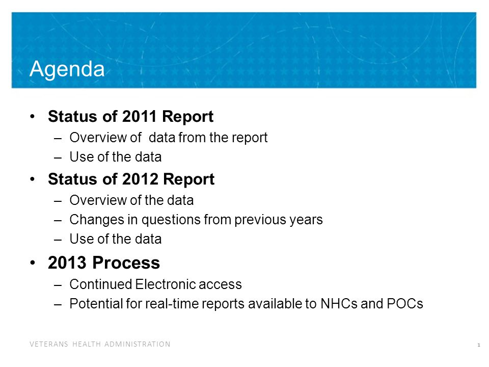 VETERANS HEALTH ADMINISTRATION Status of 2011 Report Report cleared for public release June 19, 2013 Use of the data: for use in internal and external presentations, please distribute to external partners 2