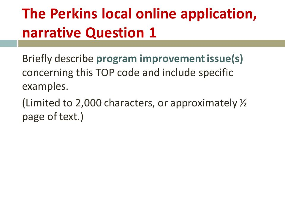 The Perkins local online application, narrative Question 1 Briefly describe program improvement issue(s) concerning this TOP code and include specific examples.