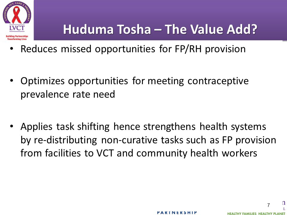 Huduma Tosha – The Value Add? Reduces missed opportunities for FP/RH provision Optimizes opportunities for meeting contraceptive prevalence rate need