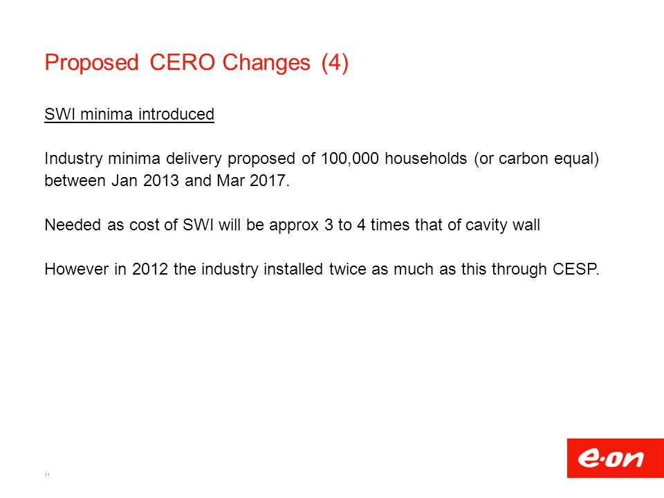 Proposed CERO Changes (4) SWI minima introduced Industry minima delivery proposed of 100,000 households (or carbon equal) between Jan 2013 and Mar 201