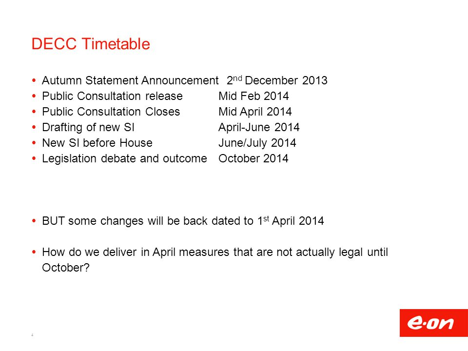 DECC Timetable  Autumn Statement Announcement 2 nd December 2013  Public Consultation releaseMid Feb 2014  Public Consultation ClosesMid April 2014