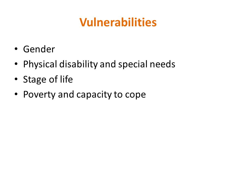 Vulnerabilities Gender Physical disability and special needs Stage of life Poverty and capacity to cope