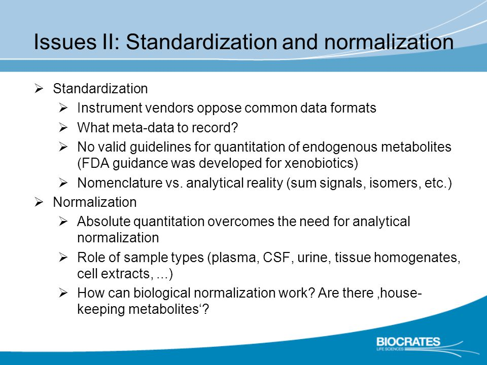  Standardization  Instrument vendors oppose common data formats  What meta-data to record.