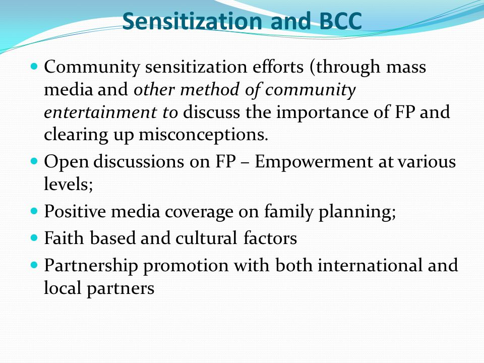 Sensitization and BCC Community sensitization efforts (through mass media and other method of community entertainment to discuss the importance of FP and clearing up misconceptions.