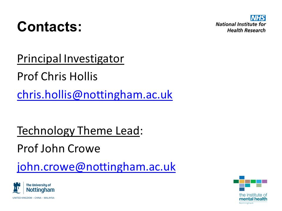 Contacts: Principal Investigator Prof Chris Hollis chris.hollis@nottingham.ac.uk Technology Theme Lead: Prof John Crowe john.crowe@nottingham.ac.uk 25