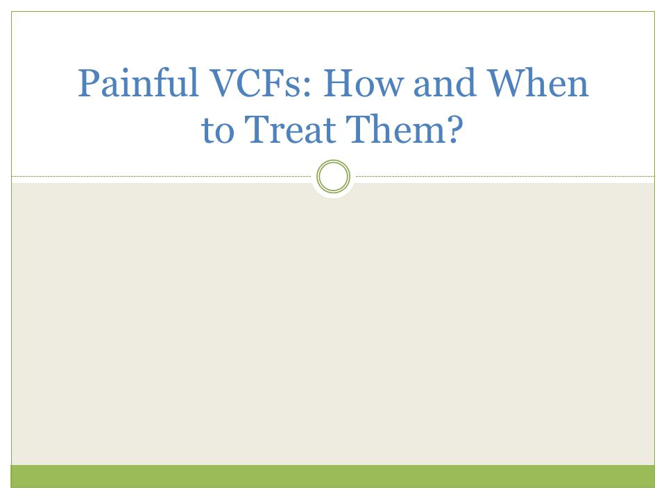 Painful VCFs: How and When to Treat Them