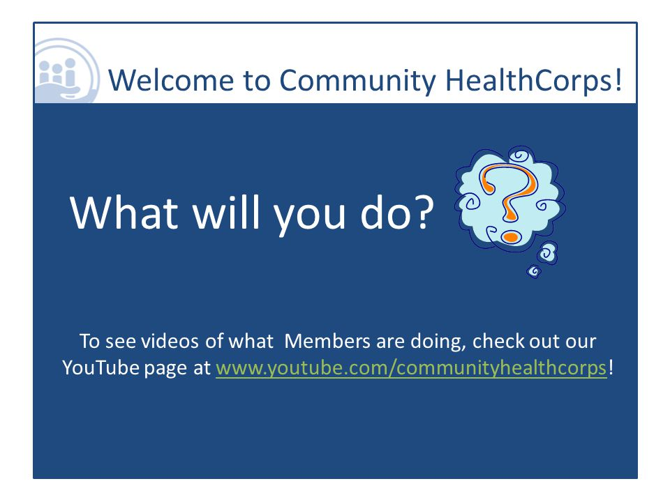 Welcome to Community HealthCorps. What will you do.