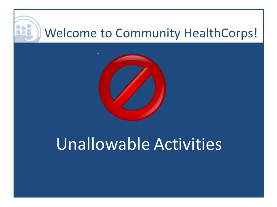 Welcome to Community HealthCorps! Unallowable Activities