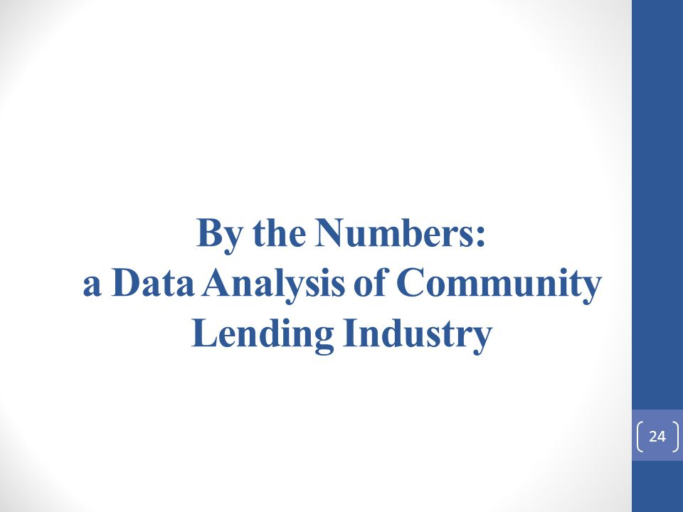 By the Numbers: a Data Analysis of Community Lending Industry 24