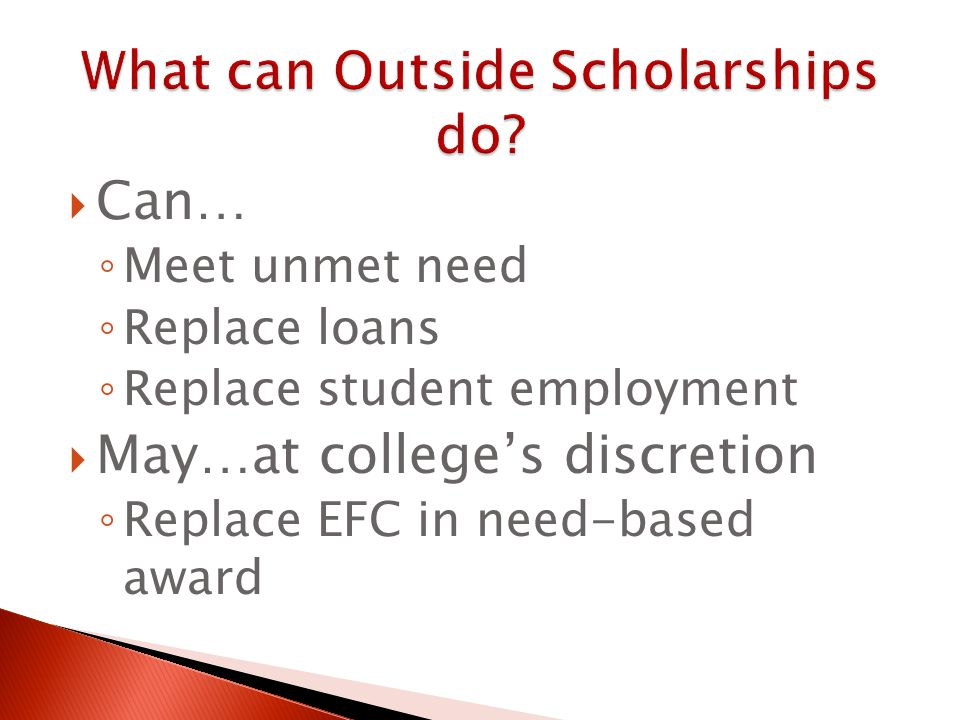  Can… ◦ Meet unmet need ◦ Replace loans ◦ Replace student employment  May…at college's discretion ◦ Replace EFC in need-based award