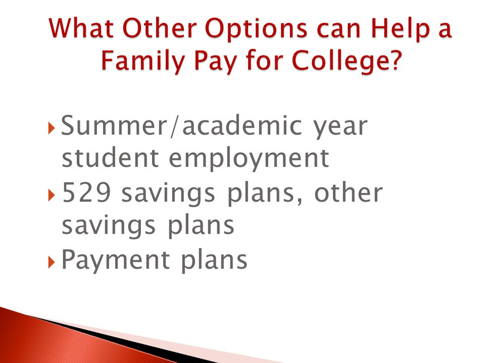  Summer/academic year student employment  529 savings plans, other savings plans  Payment plans
