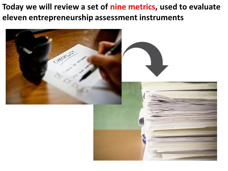 Today we will review a set of nine metrics, used to evaluate eleven entrepreneurship assessment instruments