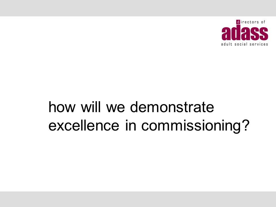 how will we demonstrate excellence in commissioning?