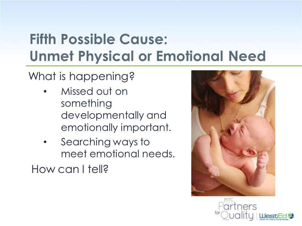 WestEd.org Fifth Possible Cause: Unmet Physical or Emotional Need What is happening.