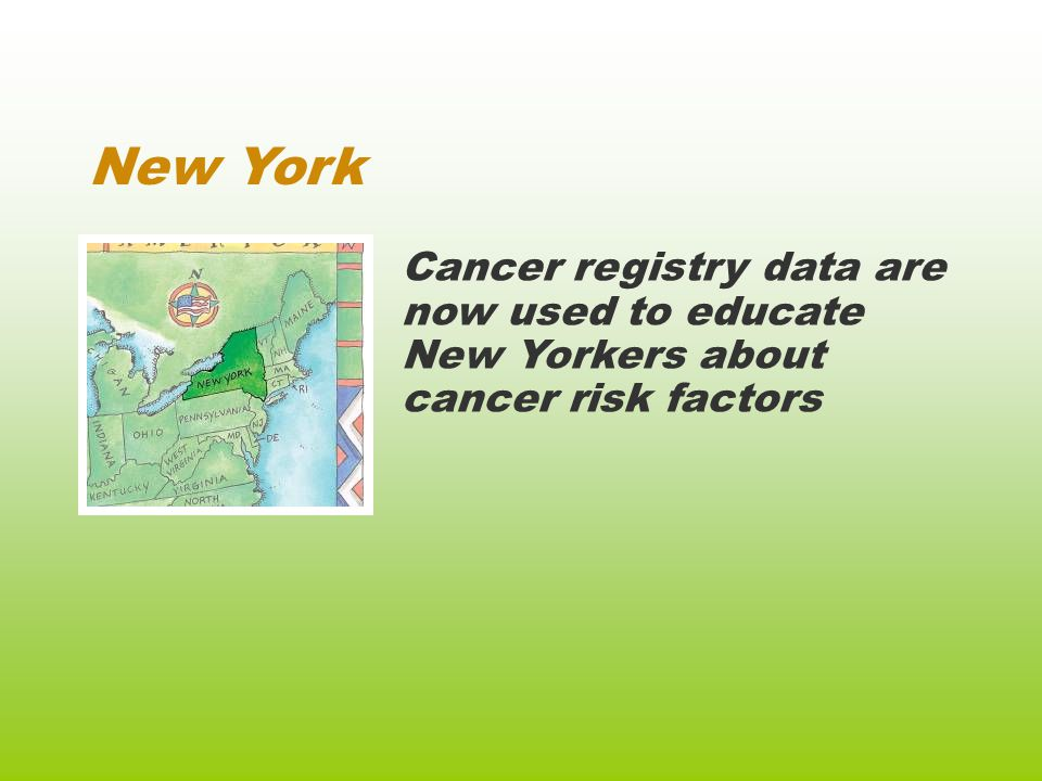 New York Cancer registry data are now used to educate New Yorkers about cancer risk factors