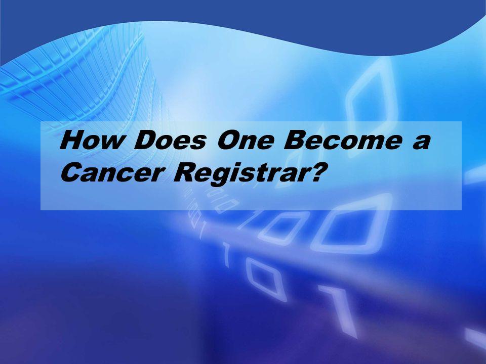 How Does One Become a Cancer Registrar