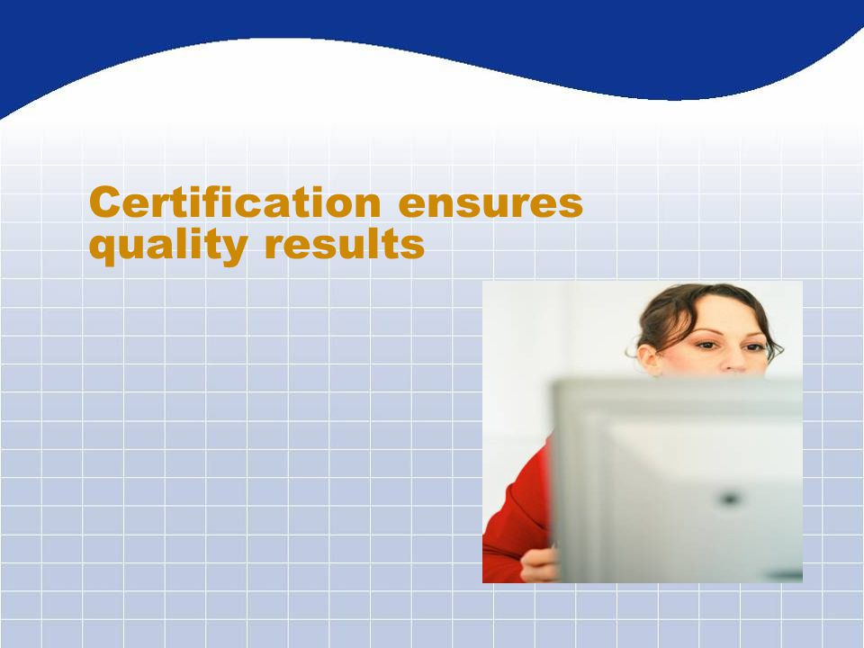 Certification ensures quality results